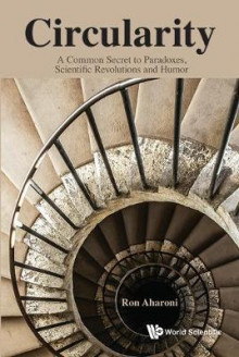 Circularity: A Common Secret To Paradoxes, Scientific Revolutions And Humor av Ron Aharoni (Innbundet)