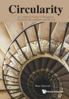 Circularity: A Common Secret To Paradoxes, Scientific Revolutions And Humor av Ron Aharoni (Heftet)
