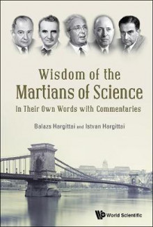 Wisdom Of The Martians Of Science: In Their Own Words With Commentaries av Istvan Hargittai og Balazs Hargittai (Innbundet)