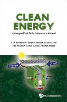 Clean Energy: Hydrogen/Fuel Cells Laboratory Manual av Gerald A. Takacs, Massoud J. Miri og Alla V. Bailey (Innbundet)