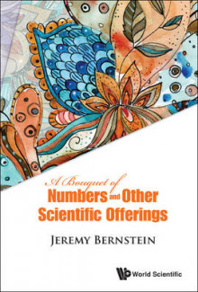 Bouquet Of Numbers And Other Scientific Offerings, A av Jeremy Bernstein (Heftet)