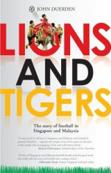 Omslag - Lions and Tigers: The Story of Football in Singapore and Malaysia