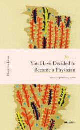 Omslag - So . . . You Have Decided to Become a Physician - Advice to Aspiring Young Doctors