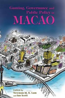 Gaming, Governance, and Public Policy in Macao av Newman M. K. Lam og Ian Scott (Innbundet)