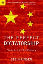 The Perfect Dictatorship - China in the 21st Century av Stein Ringen (Innbundet)
