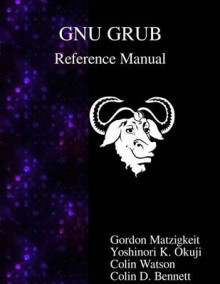 Gnu Grub Reference Manual av Gordon Matzigkeit, Yoshinori K Okuji og Colin Watson (Heftet)