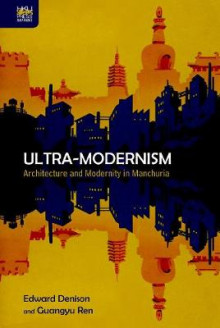 Ultra-Modernism - Architecture and Modernity in Manchuria av Edward Denison og Guangyu Ren (Innbundet)