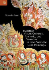 Omslag - Buddhist Visual Cultures, Rhetoric, and Narrative in Late Burmese Wall Paintings
