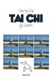 Tai Chi for Seniors, Step by Step av Dejun Xue (Heftet)