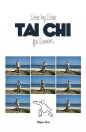 Step by Step Tai Chi for Seniors av Dejun Xue (Heftet)